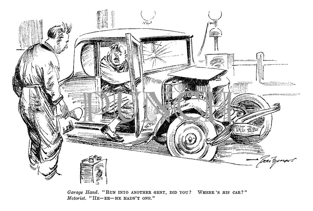 """Garage Hand. """"Run into another gent, did you? Where's his car?"""" Motorist. """"He-er-he hadn't one."""""""