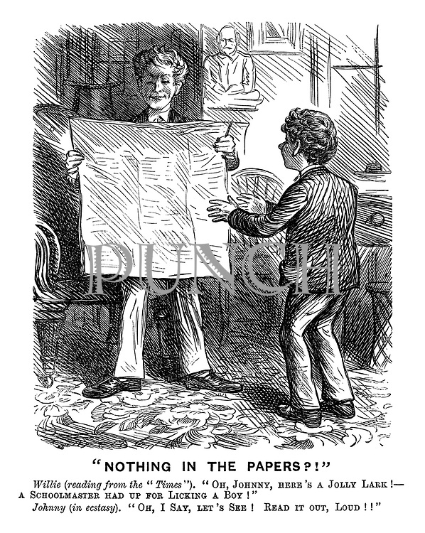 """Nothing in the Papers?!"" Willie (reading from the ""Times""). ""Oh, johnny, here's a jolly lark! - A schoolmaster had up for licking a boy!"" Johnny (in ecstasy). ""Oh, I say, let's see! Read it out, loud!!"""