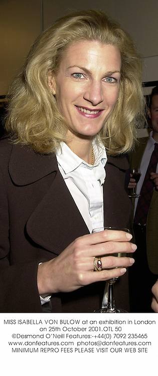 MISS ISABELLA VON BULOW at an exhibition in London on 25th October 2001.		OTL 50
