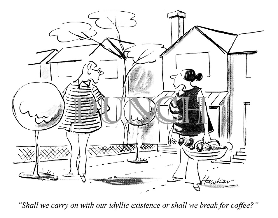 """""""Shall we carry on with our idyllic existence or shall we break for coffee?"""""""