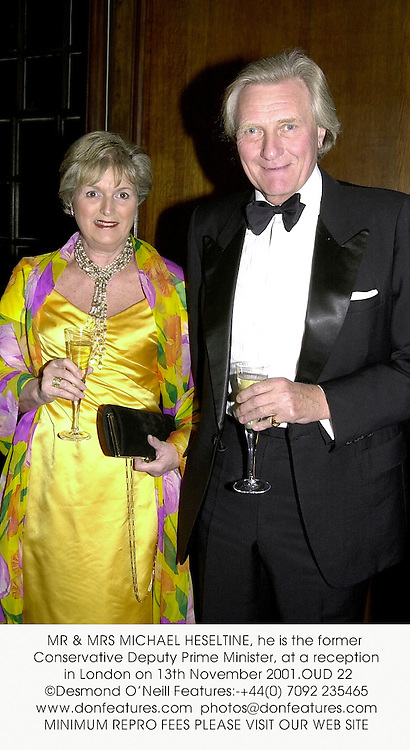 MR & MRS MICHAEL HESELTINE, he is the former Conservative Deputy Prime Minister, at a reception in London on 13th November 2001.	OUD 22