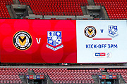 Scoreboard displaying kick-off time and club details, before the EFL Sky Bet League 2 Play Off Final match between Newport County and Tranmere Rovers at Wembley Stadium, London, England on 25 May 2019.
