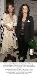 Left to right, MISS JADE JAGGER daughter of Rolling Stone Mick Jagger and her mother MRS BIANCA JAGGER, at a fashion show and dinner in London on 16th April 2002.	OZA 99