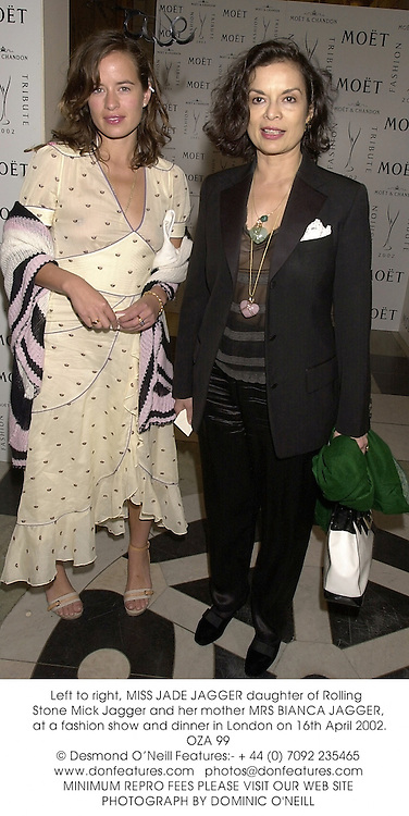 Left to right, MISS JADE JAGGER daughter of Rolling Stone Mick Jagger and her mother MRS BIANCA JAGGER, at a fashion show and dinner in London on 16th April 2002.OZA 99