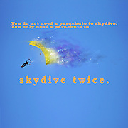 Famous humourous quotes series: You don't need a parachute to skydive only to sky dive twice