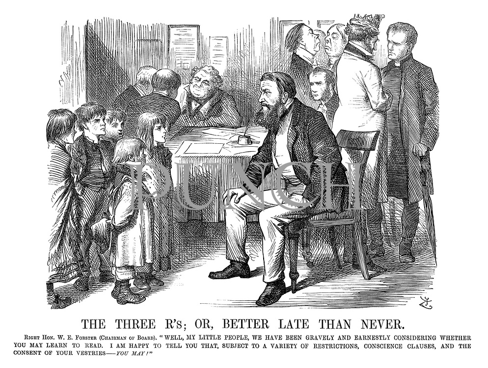 """The Three R's; Or, Better Late Than Never. Right Hon W E Forster (Chairman of Board). """"Well, my little people, we have been gravely and earnestly considering whether you may learn to read. I am happy to tell you that, subject to a variety of restrictions, conscience clauses, and the consent of your vestries—you may!"""""""