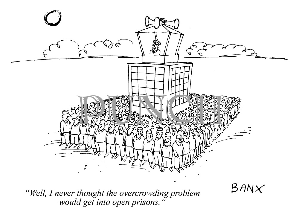 """""""Well, I never thought the overcrowding problem would get into open prisons."""""""
