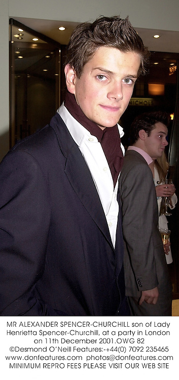 MR ALEXANDER SPENCER-CHURCHILL son of Lady Henrietta Spencer-Churchill, at a party in London on 11th December 2001.OWG 82