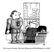 'You've got a hernia. Don't go lifting any tall buildings for a while.'