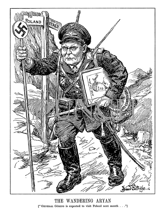 "The Wandering Aryan. [""General Goring is expected to visit Poland next month...""] (Goring brings provisions on his journey- butter, a portrait of Mussolini, Anti-Communism and Anti-Semitism gunpowder, and is fully armed with cutless, dagger, rifle and Swastika staff)"