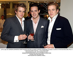Left to right, ED LAWSON-JOHNSTON, HARRY HADDEN-PATON and HARRY LAWSON-JOHNSTON, at a party in London on 10th December 2003.PPL 15