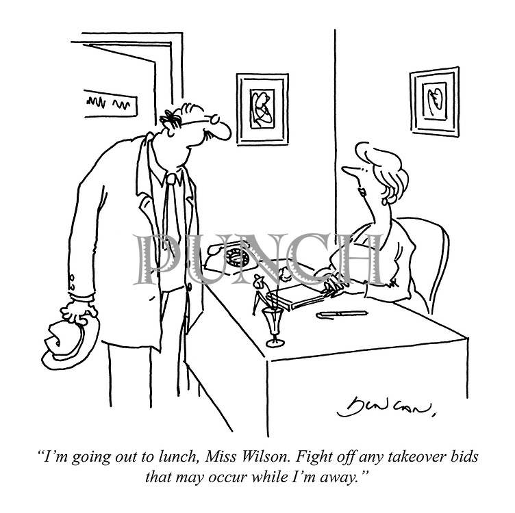 """""""I'm going out to lunch, Miss Wilson. Fight off any takeover bids that may occur while I'm away."""""""