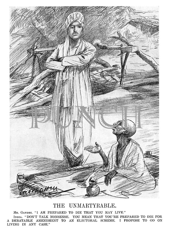 """The Unmartyrable. Mr Gandhi. """"I am prepared to die that you may live."""" India. """"Don't talk nonsense. You mean that you're prepared to die for a debatable amendment to an electoral scheme. I propose to go on living in any case."""" (an Interwar cartoon shows India standing proud infront of Mahatma Gandhi)"""