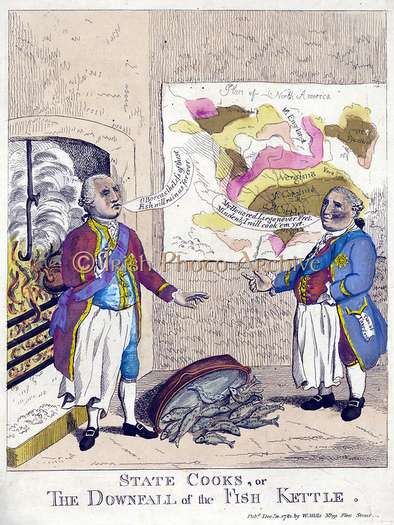 State cooks, or the downfall of the fish kettle:  Print shows George III and Lord North standing in a kitchen, both wear aprons, George III has his back to the fireplace, between them, on the floor, is an overturned kettle of fish, each labelled with the name of a colony. George III says, 'O Boreas, the loss of these fish will ruin us forever', North replies, 'My honoured liege never fret. Minden & I will cook 'em yet', on the wall behind North is a map labelled 'Plan of North America'. etching, hand-collared  1781