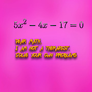 Famous humourous quotes series: Dear Math, I am not a therapist, Solve your own problems