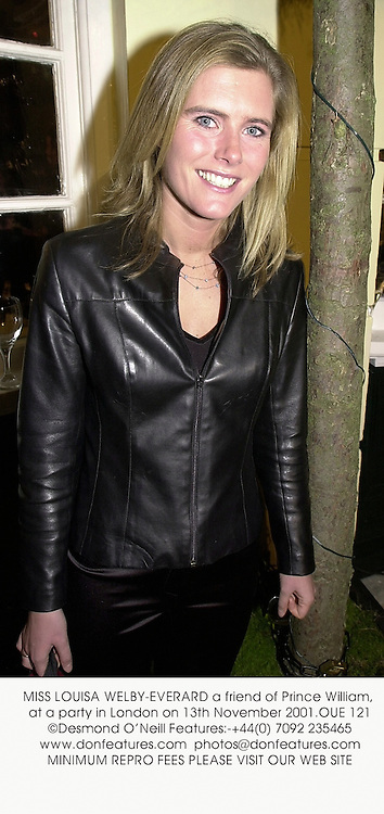 MISS LOUISA WELBY-EVERARD a friend of Prince William, at a party in London on 13th November 2001.	OUE 121