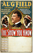 Al. G. Field Greater Minstrels the show you know. c1905.  (poster) : lithograph 'Oldest, biggest, and best; perpetually progressive, permanently popular. 'Field, Al G.--(Alfred Griffin),--1850-1921. Minstrel show Calendar.