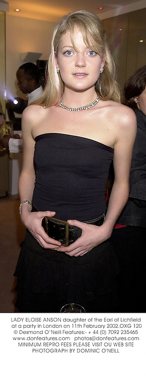 LADY ELOISE ANSON daughter of the Earl of Lichfield at a party in London on 11th February 2002.	OXG 120