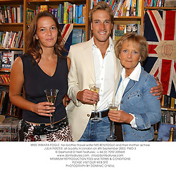 MISS TAMARA FOGLE, her brother travel writer MR BEN FOGLE and their mother actress JULIA FOSTER, at a party in London on 4th September 2003.PMD 3