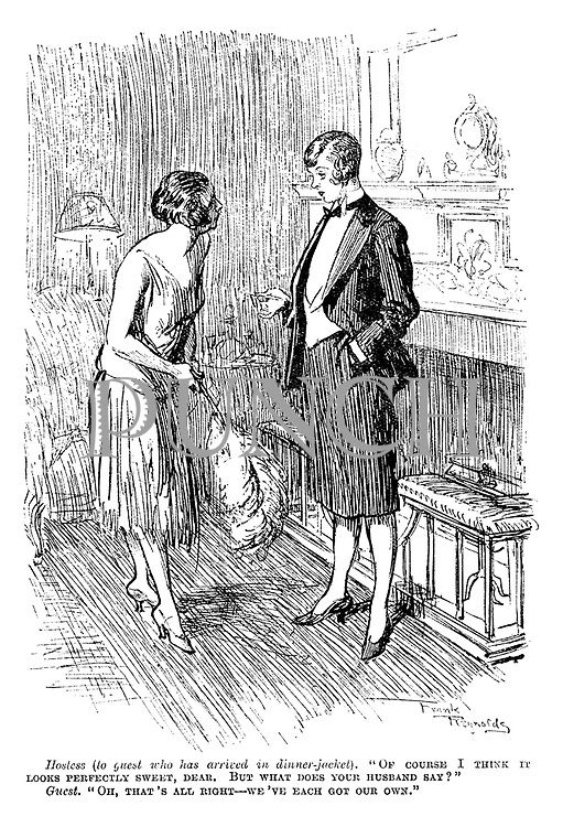 "Hostess (to guest who has arrived in dinner-jacket). ""Of course I think it looks perfectly sweet, dear. But what does your husband say?"" Guest. ""Oh, that's all right — we've each got our own."""