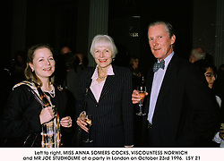 Left to right, MISS ANNA SOMERS COCKS, VISCOUNTESS NORWICH and MR JOE STUDHOLME at a party in London on October 23rd 1996.LSY 21
