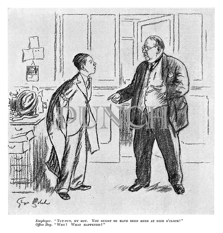 """Employer. """"Tut-tut, my boy. You ought to have been here at nine o'clock!"""" Office-boy. """"Why? What happened?"""""""