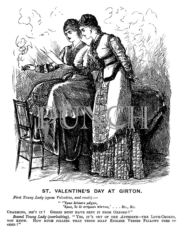 "St Valentine's Day at Girton. First young lady (opens Valentine, and reads): - Charming, isn't it? Gussie must have sent it from Oxford?"" Second young lady (overlooking). ""Yes, it's out of the Antigone -  The Love-Chorus, you know. How much jollier than those silly English verses fellows used to send!"""