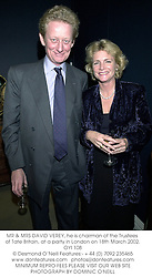 MR & MRS DAVID VEREY, he is chairman of the Trustees of Tate Britain, at a party in London on 18th March 2002.OYI 108