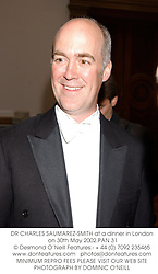 DR CHARLES SAUMAREZ-SMITH at a dinner in London on 30th May 2002.			PAN 31