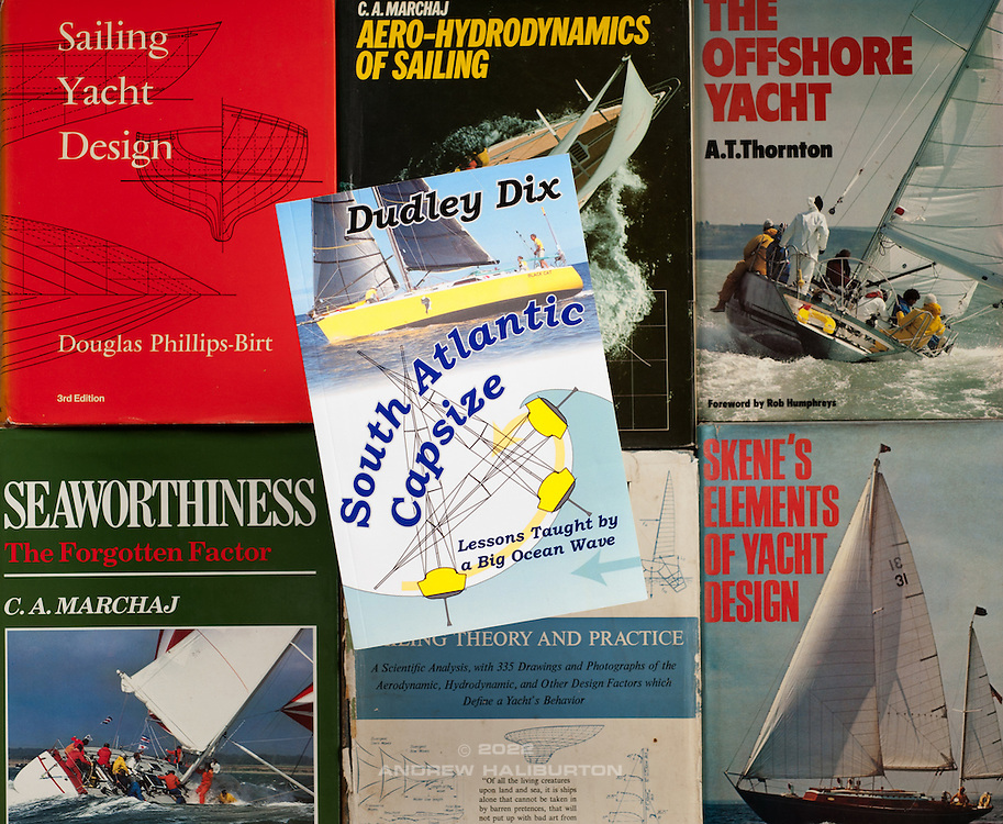 South Atlantic Capsize - Lessons Taught by a Big Ocean Wave - Dudley Dix's 2015 book, photographed amongst noteworthy titles on seaworthiness, stability and performance in sailing yacht design.  Sailing Yacht Design - Douglas Phillips-Birt; Aero-Hydrodynamics of Sailing - C A Marchaj; The Offshore Yacht – A T Thornton; Seaworthiness The Forgotten Factor - C A Marchaj; Sailing Theory and Practice - C A Marchaj; Skenes Elements of Yacht Design Francis S Kinney.